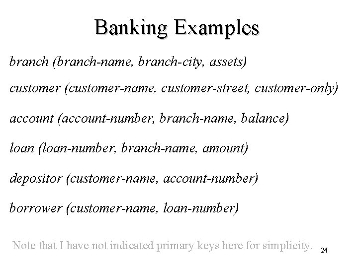 Banking Examples branch (branch-name, branch-city, assets) customer (customer-name, customer-street, customer-only) account (account-number, branch-name, balance)