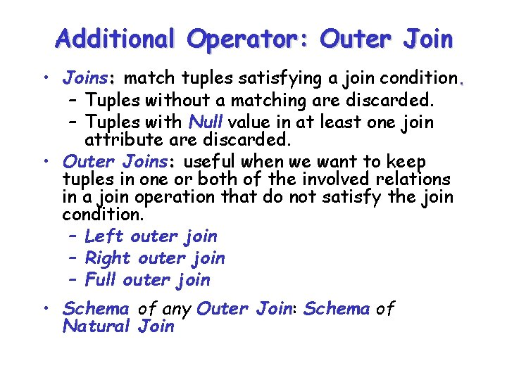 Additional Operator: Outer Join • Joins: match tuples satisfying a join condition. – Tuples