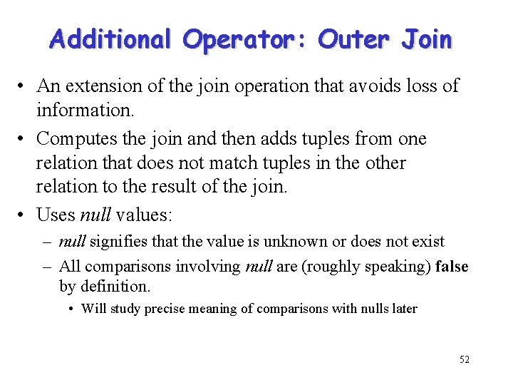 Additional Operator: Outer Join • An extension of the join operation that avoids loss