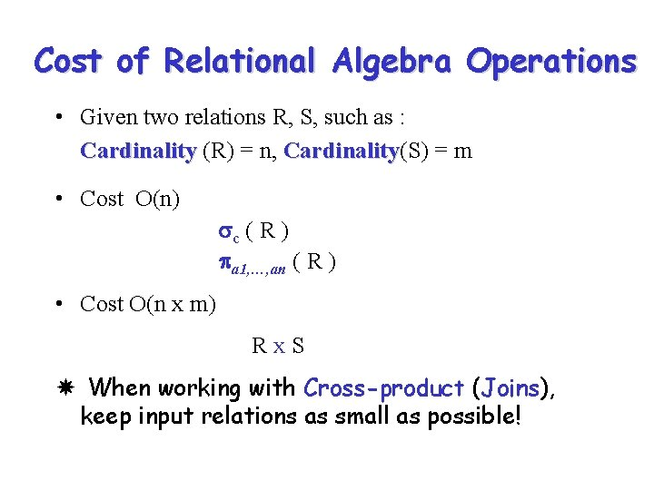 Cost of Relational Algebra Operations • Given two relations R, S, such as :