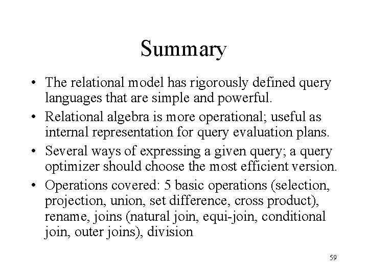 Summary • The relational model has rigorously defined query languages that are simple and