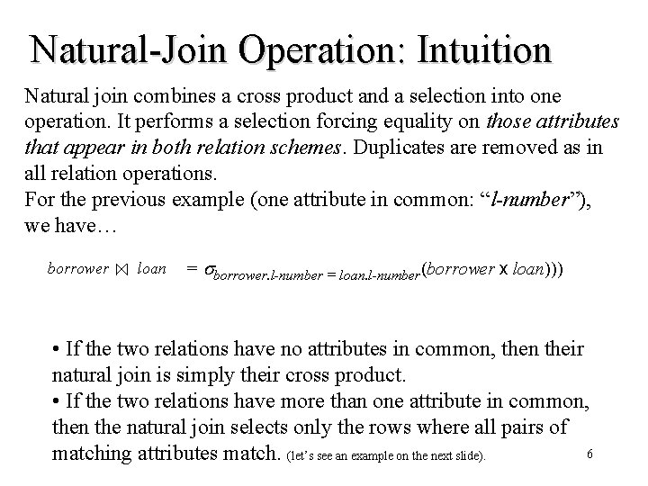 Natural-Join Operation: Intuition Natural join combines a cross product and a selection into one