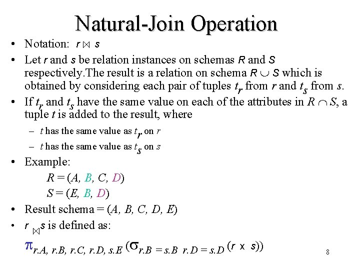 Natural-Join Operation • Notation: r s • Let r and s be relation instances