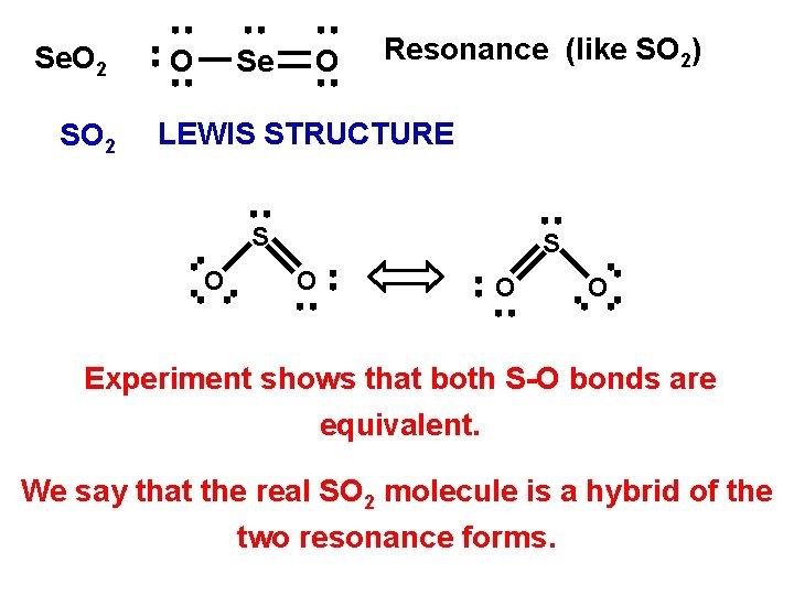 Se. O 2 SO 2 O Se O Resonance (like SO 2) LEWIS STRUCTURE