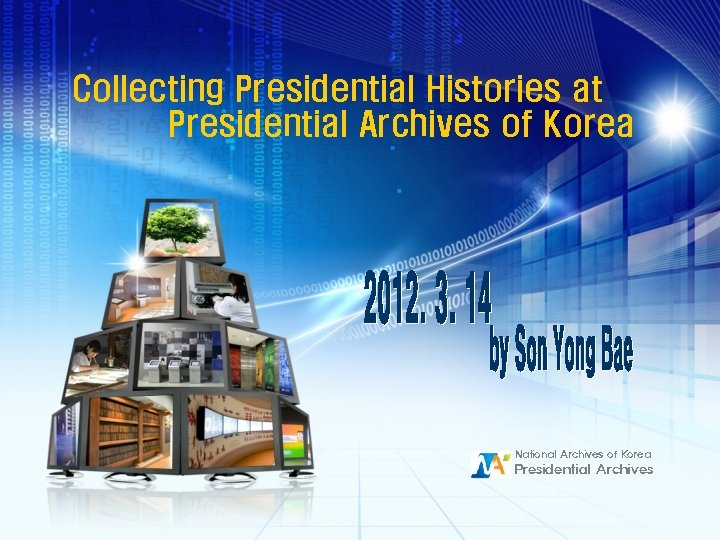 Collecting Presidential Histories at Presidential Archives of Korea National Archives of Korea Presidential Archives