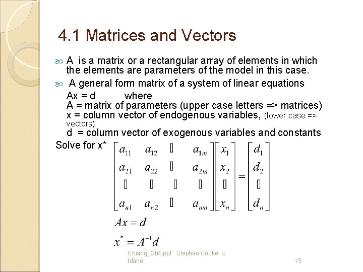 4. 1 Matrices and Vectors A is a matrix or a rectangular array of