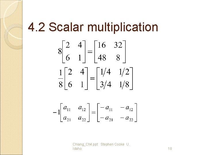 4. 2 Scalar multiplication Chiang_Ch 4. ppt Stephen Cooke U. Idaho 18