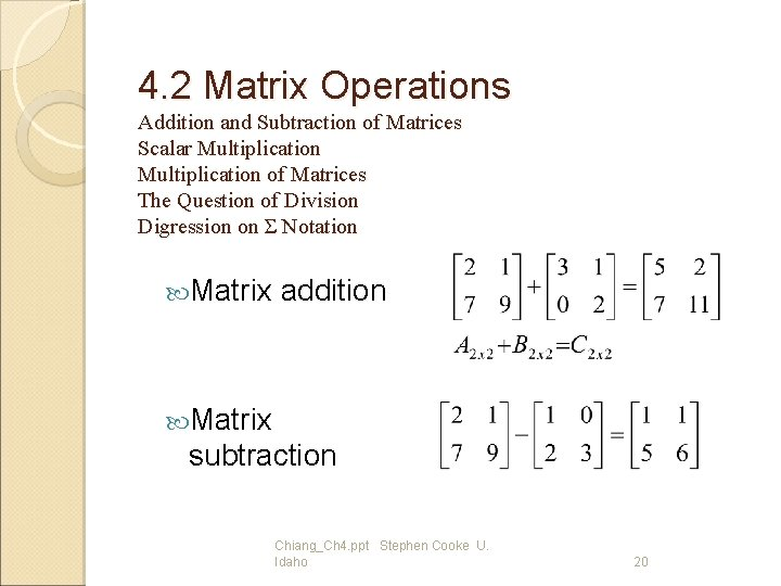4. 2 Matrix Operations Addition and Subtraction of Matrices Scalar Multiplication of Matrices The