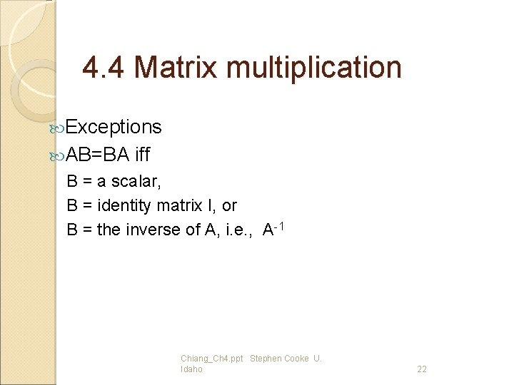 4. 4 Matrix multiplication Exceptions AB=BA iff B = a scalar, B = identity
