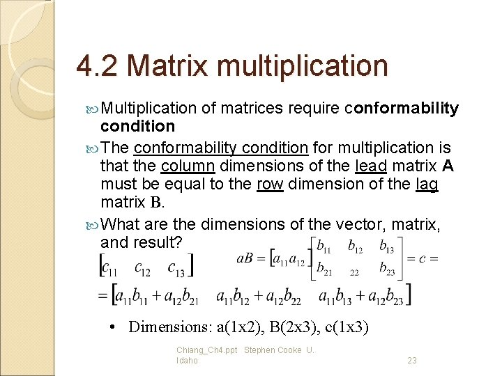 4. 2 Matrix multiplication Multiplication of matrices require conformability condition The conformability condition for
