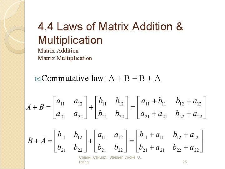 4. 4 Laws of Matrix Addition & Multiplication Matrix Addition Matrix Multiplication Commutative law: