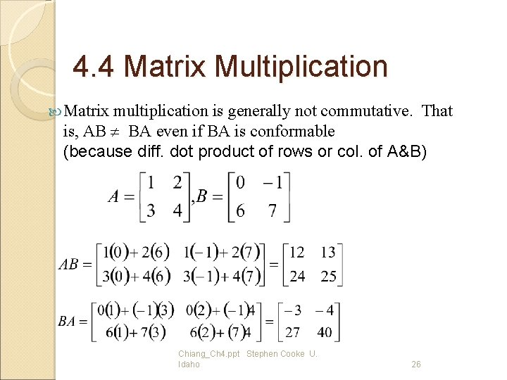 4. 4 Matrix Multiplication Matrix multiplication is generally not commutative. That is, AB BA