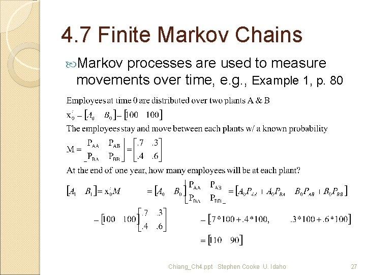 4. 7 Finite Markov Chains Markov processes are used to measure movements over time,