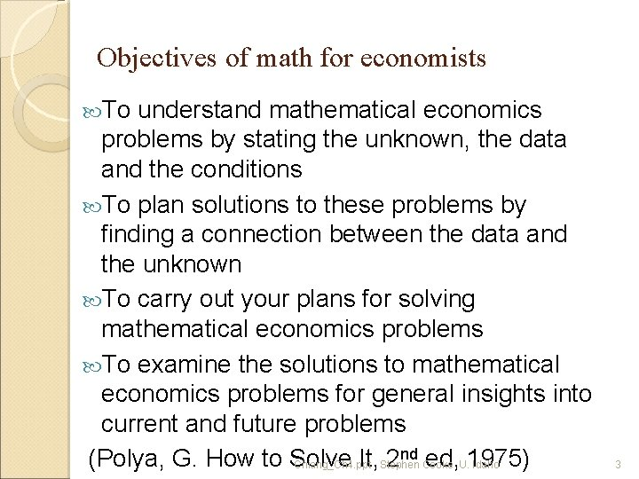 Objectives of math for economists To understand mathematical economics problems by stating the unknown,