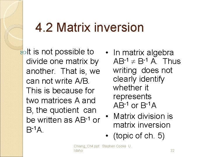 4. 2 Matrix inversion It is not possible to divide one matrix by another.