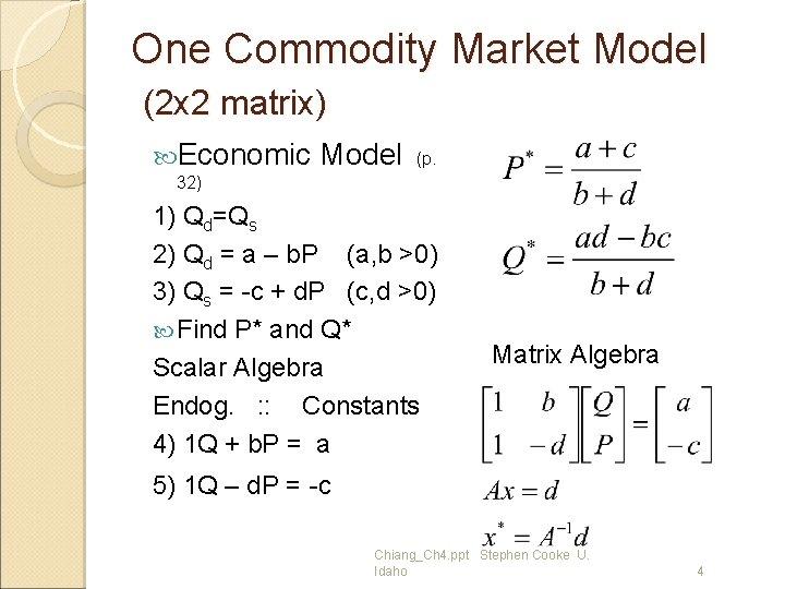 One Commodity Market Model (2 x 2 matrix) Economic Model (p. 32) 1) Qd=Qs