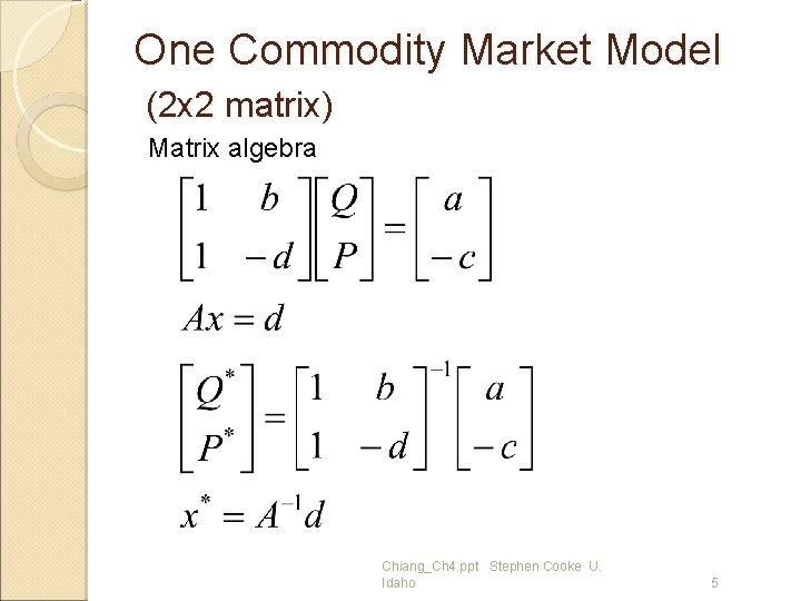 One Commodity Market Model (2 x 2 matrix) Matrix algebra Chiang_Ch 4. ppt Stephen