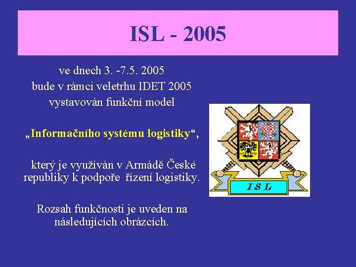 ISL - 2005 ve dnech 3. -7. 5. 2005 bude v rámci veletrhu IDET