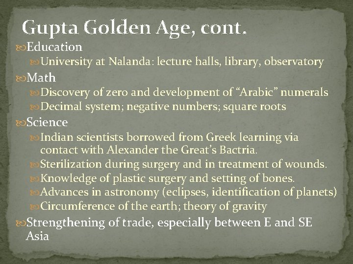Gupta Golden Age, cont. Education University at Nalanda: lecture halls, library, observatory Math Discovery