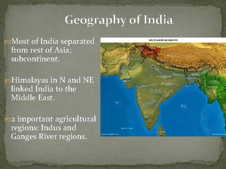 Geography of India Most of India separated from rest of Asia; subcontinent. Himalayas in
