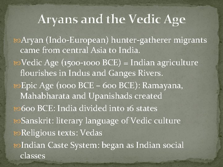 Aryans and the Vedic Age Aryan (Indo-European) hunter-gatherer migrants came from central Asia to
