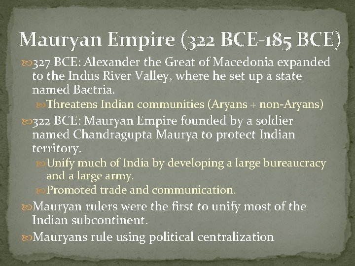 Mauryan Empire (322 BCE-185 BCE) 327 BCE: Alexander the Great of Macedonia expanded to