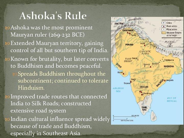 Ashoka's Rule Ashoka was the most prominent Mauryan ruler (269 -232 BCE) Extended Mauryan