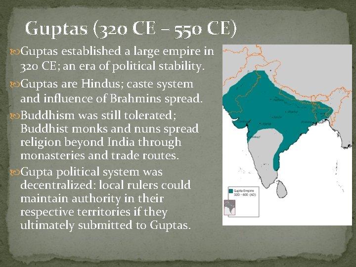 Guptas (320 CE – 550 CE) Guptas established a large empire in 320 CE;