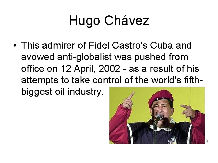 Hugo Chávez • This admirer of Fidel Castro's Cuba and avowed anti-globalist was pushed