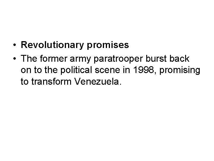• Revolutionary promises • The former army paratrooper burst back on to the