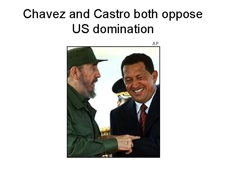 Chavez and Castro both oppose US domination