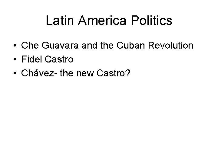 Latin America Politics • Che Guavara and the Cuban Revolution • Fidel Castro •