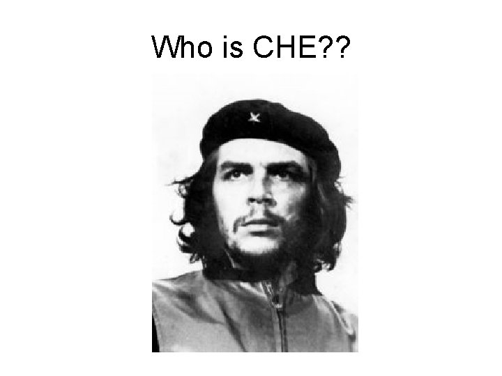 Who is CHE? ?