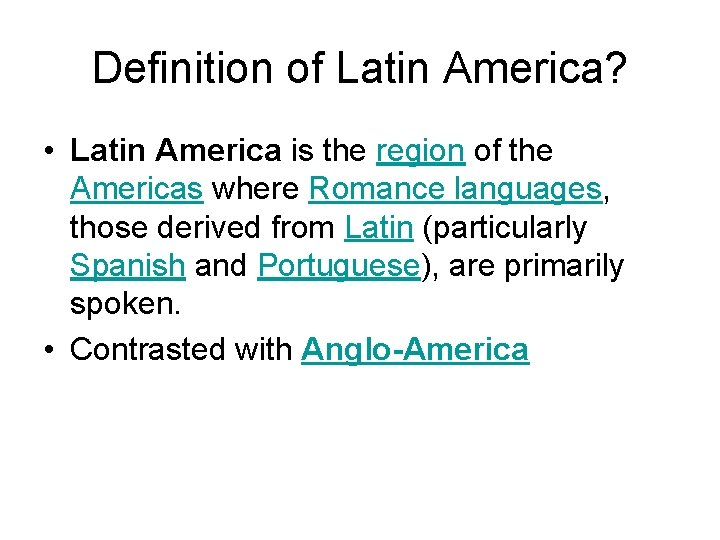 Definition of Latin America? • Latin America is the region of the Americas where