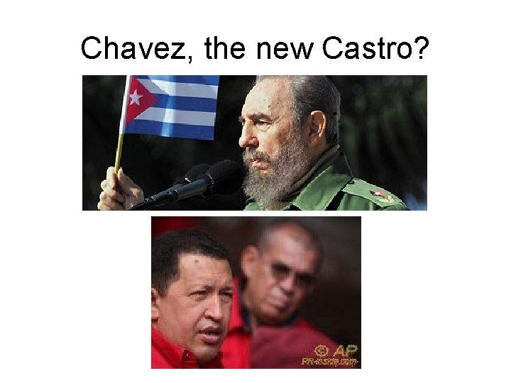 Chavez, the new Castro?