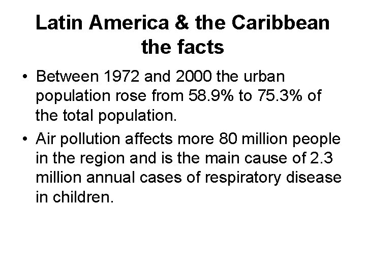 Latin America & the Caribbean the facts • Between 1972 and 2000 the urban