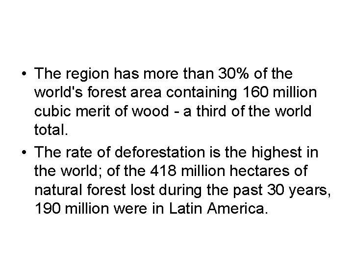 • The region has more than 30% of the world's forest area containing