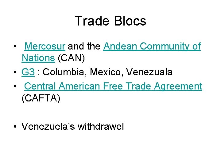 Trade Blocs • Mercosur and the Andean Community of Nations (CAN) • G 3