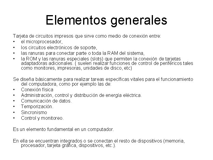 Elementos generales Tarjeta de circuitos impresos que sirve como medio de conexión entre: •