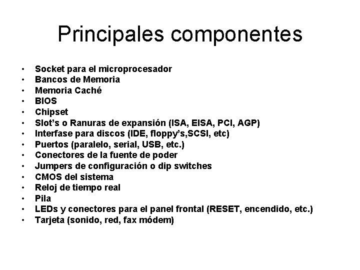 Principales componentes • • • • Socket para el microprocesador Bancos de Memoria Caché