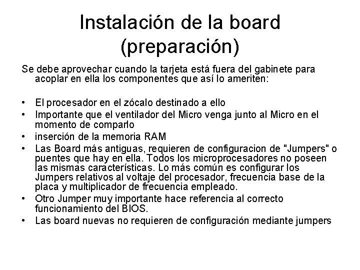 Instalación de la board (preparación) Se debe aprovechar cuando la tarjeta está fuera del