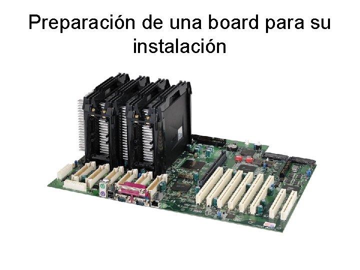 Preparación de una board para su instalación