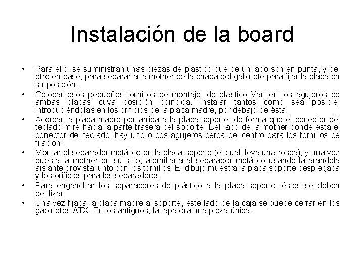 Instalación de la board • • • Para ello, se suministran unas piezas de