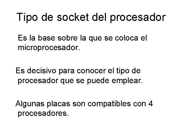 Tipo de socket del procesador Es la base sobre la que se coloca el