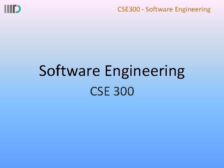 CSE 300 - Software Engineering CSE 300
