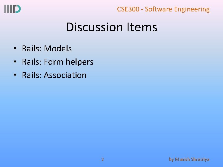 CSE 300 - Software Engineering Discussion Items • Rails: Models • Rails: Form helpers