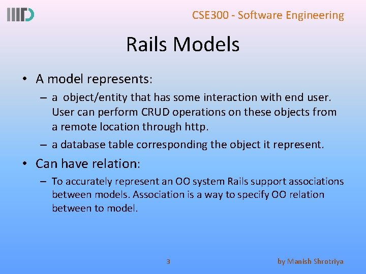 CSE 300 - Software Engineering Rails Models • A model represents: – a object/entity