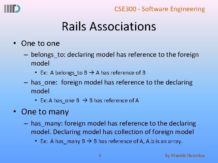 CSE 300 - Software Engineering Rails Associations • One to one – belongs_to: declaring