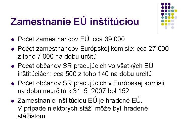 Zamestnanie EÚ inštitúciou l l l Počet zamestnancov EÚ: cca 39 000 Počet zamestnancov