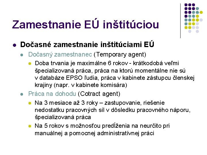 Zamestnanie EÚ inštitúciou l Dočasné zamestnanie inštitúciami EÚ l l Dočasný zamestnanec (Temporary agent)
